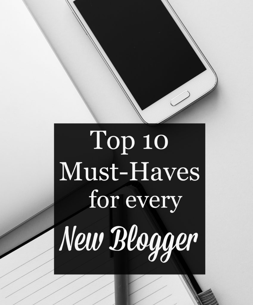 Top 10 Must Haves For the New Blogger
