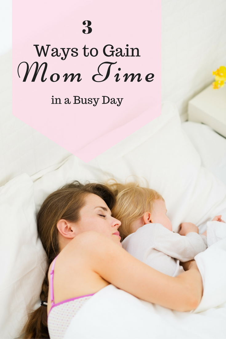 3 Ways to Gain Mom Time in a Busy Day