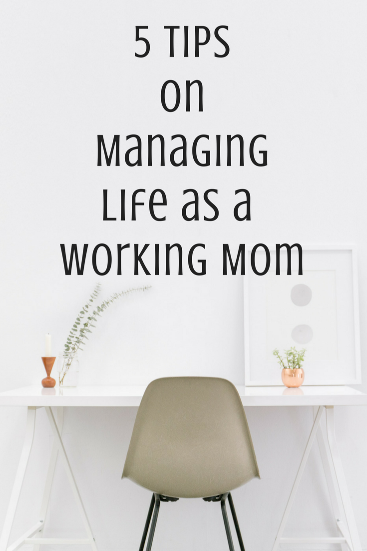 5 Tips on Managing Life as a Working Mom, working mom advice, working mothers, time management and motherhood
