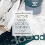 The Active Mom's Guide to Mother's Day